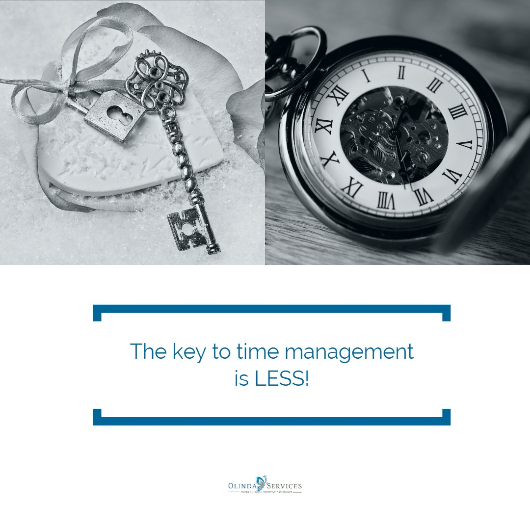 The key to time management is less.