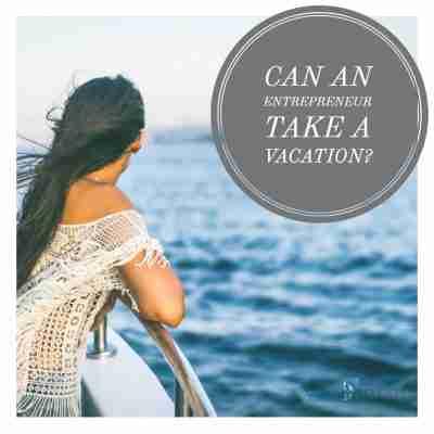 Can an entrepreneur take a vacation?