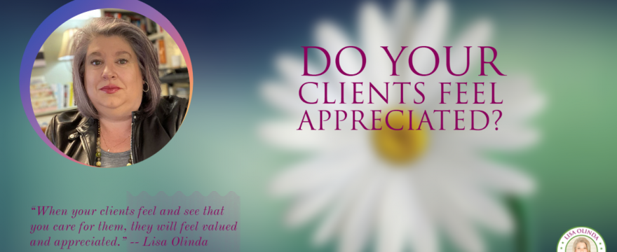 Do your clients feel appreciated?